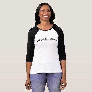 """T-shirt """"Juste bobine le long"""" de la chemise du base-ball"""