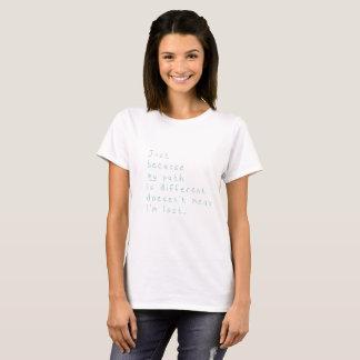 T-shirt Juste parce que mon chemin est différent ne
