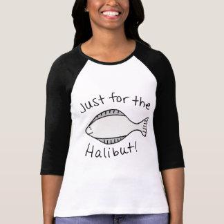 T-shirt Juste pour le flétan