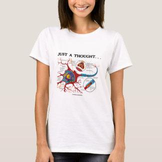 T-shirt Juste une pensée… (Neurone/synapse)