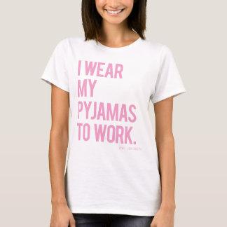 """T-shirt """"J'utilise mes pyjamas pour travailler. (vous"""
