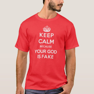 T-SHIRT KEEP CALM BECAUSE YOUR GOD IS FAKE