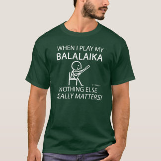 T-shirt La balalaïka rien d'autre importe