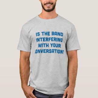 T-shirt La bande interfère-t-elle votre conversation ?