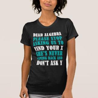 T-shirt La chère algèbre cessent svp de nous demander de