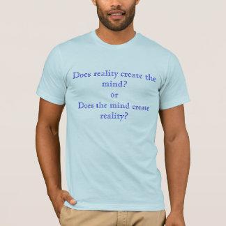 T-shirt La réalité crée-t-elle l'esprit ? orDoes le Cr
