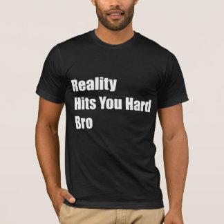 T-shirt La réalité vous frappe Bro dur