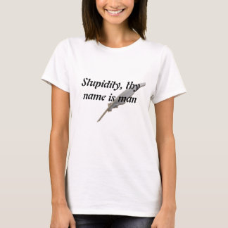 T-shirt La stupidité, thy nom est homme