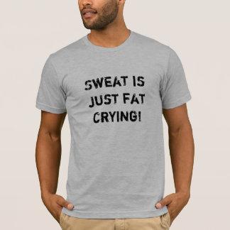 T-shirt La sueur est juste gros pleurer !
