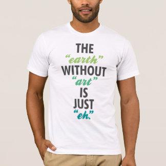 """T-shirt La """"terre"""" sans """"art"""" est juste """"hein""""."""