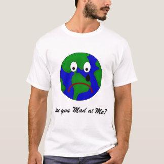 T-shirt La terre triste de planète - êtes-vous fous à moi