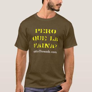 T-shirt La Vaina de que de pero ?