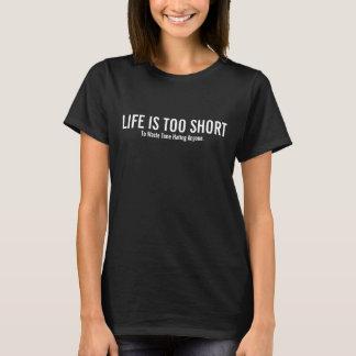 T-shirt La VIE EST pièce en t TROP COURTE