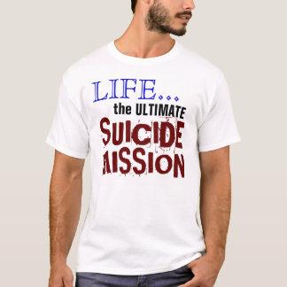 T-shirt La vie… la mission FINALE de suicide