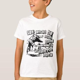 T-shirt La vie plus intéressante comme film d'horreur
