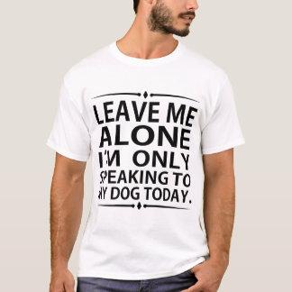 T-shirt LAISSEZ-MOI SEUL moi PARLE SEULEMENT à MON CHIEN