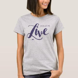 T-shirt Laissez-moi vivre la chemise (grise)