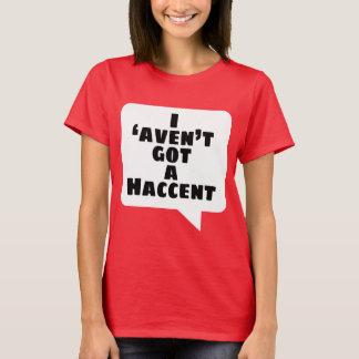 T-shirt Le 'aven't I a obtenu un Haccent
