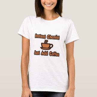 T-shirt Le chimiste instantané… ajoutent juste le café