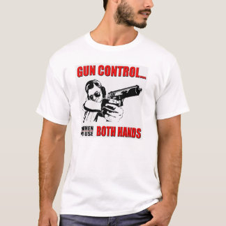 T-shirt Le contrôle des armes est quand vous employez la