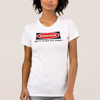 T-shirt Le danger, ne me rendent pas fâché