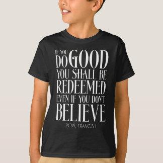 T-shirt Le faites du bien et vous serez rachetés