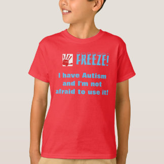 T-shirt Le Gel-Je ont l'autisme et je n'ai pas peur pour