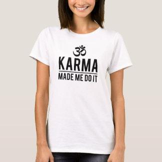 T-shirt Le karma m'a incité à le faire
