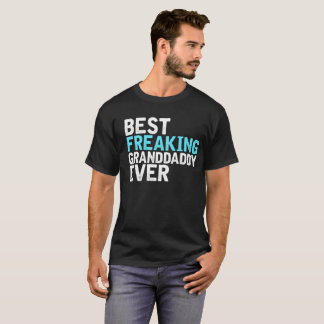 T-shirt Le meilleur Granddaddy Freaking jamais