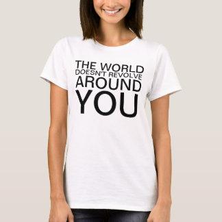 T-shirt Le monde ne tourne pas autour de vous la chemise