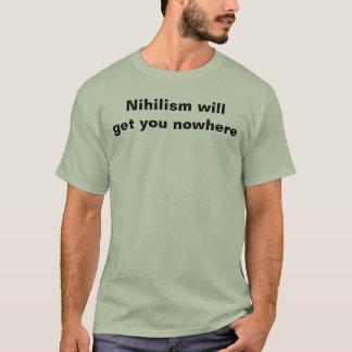 T-shirt Le nihilisme vous obtiendra nulle part