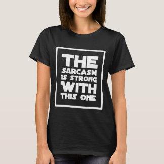 T-shirt Le sarcasme est fort avec celui-ci