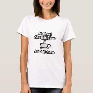 T-shirt Le statisticien instantané… ajoutent juste le café