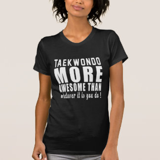 T-shirt Le Taekwondo plus impressionnant que celui qui il