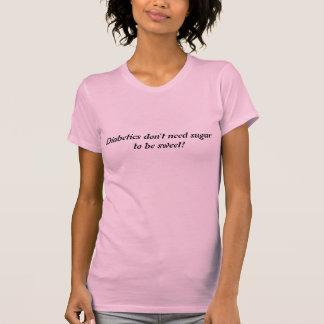 T-shirt Les diabétiques n'ont pas besoin de sucre pour