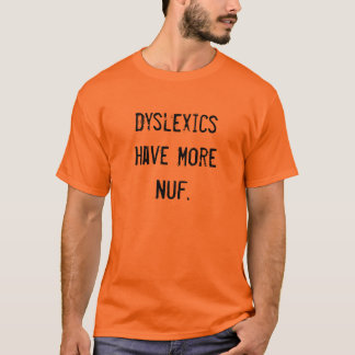 T-shirt Les dyslexiques ont plus de Nuf.