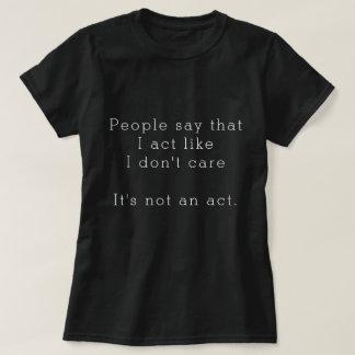 T-shirt Les gens disent que j'agis comme je ne m'inquiète