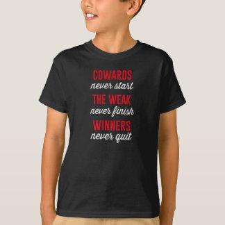 T-shirt Les lâches ne commencent jamais, le faible ne