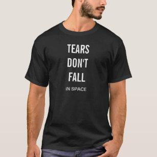 T-shirt Les larmes ne tombent pas (dans l'espace) des fans