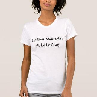 T-shirt Les meilleures femmes sont peu des folles