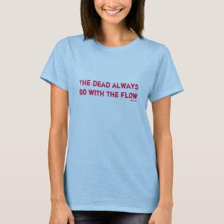 T-shirt Les morts vont toujours de pair avec l'écoulement