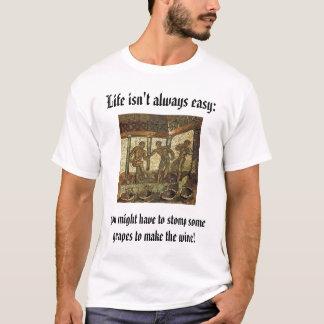 T-shirt Les raisins de frapper du pied, la vie n'est pas