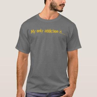 T-shirt Ma seulement dépendance est ......