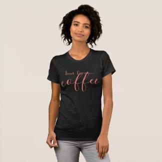 T-shirt Mais d'abord. chemise de .coffee