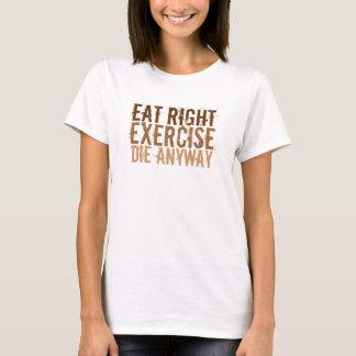 T-shirt Mangez le bon exercice meurent de toute façon