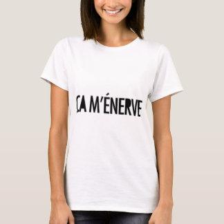 T-shirt m'enerve de ça