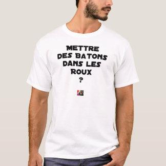 T-shirt Mettre des Bâtons dans les Roux ? - Jeux de Mots