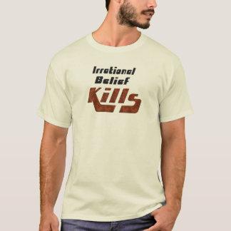 T-shirt Mises à mort irrationnelles de croyance