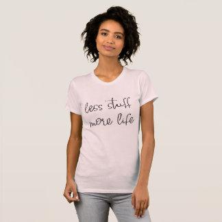 T-shirt moins de substance plus de chemise de la vie