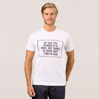 T-shirt Mon but ce week-end est de se déplacer… juste